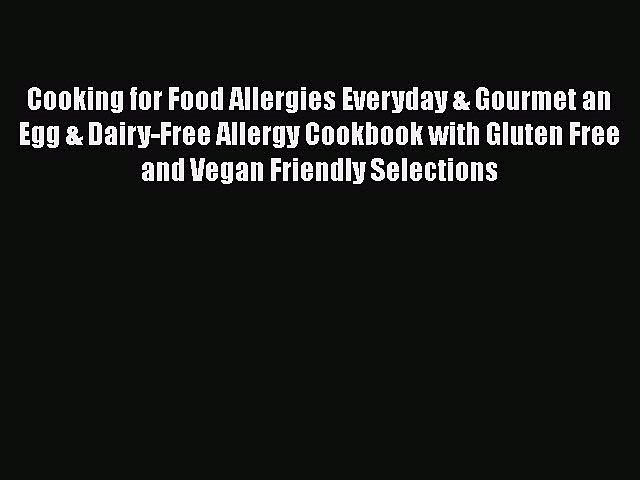 Ebook Cooking for Food Allergies Everyday & Gourmet an Egg & Dairy-Free Allergy Cookbook with