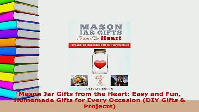 PDF  Mason Jar Gifts from the Heart Easy and Fun Homemade Gifts for Every Occasion DIY Gifts PDF Full Ebook