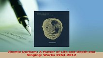 PDF  Jimmie Durham A Matter of Life and Death and Singing Works 19642012 PDF Online