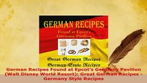 Download  German Recipes Found at Epcots Germany Pavilion Walt Disney World Resort Great German Read Full Ebook