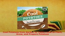 Download  Cool Potatoes from Garden to Table How to Plant Grow and Prepare Potatoes Free Books