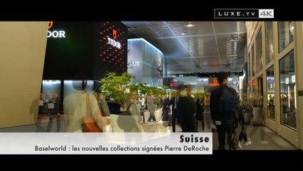 Baselworld : les nouvelles collections signées Pierre DeRoche