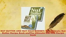 Download  NUT BUTTER AND NUT MILK BOXSET The Ultimate Nut Butter Recipe Book andThe Ultimate Nut PDF Full Ebook