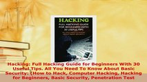 Download  Hacking Full Hacking Guide for Beginners With 30 Useful Tips All You Need To Know About  Read Online