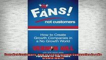 Free PDF Downlaod  Fans Not Customers How to Create Growth Companies in a No Growth World READ ONLINE