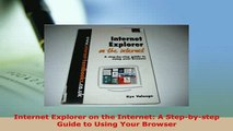Download  Internet Explorer on the Internet A Stepbystep Guide to Using Your Browser Free Books