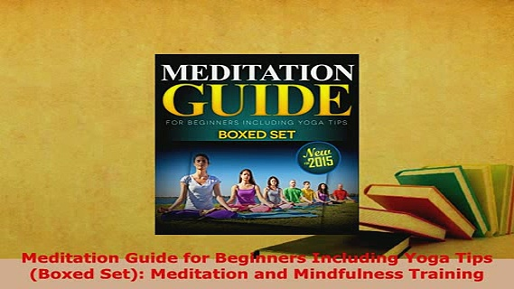 PDF  Meditation Guide for Beginners Including Yoga Tips Boxed Set Meditation and Mindfulness Free Books