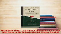 PDF  Agricultural Lime Its Sources Composition and Prices With Notes on Its Action in the Soil Read Online