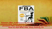 PDF  Amazon FBA Fulfillment by Amazon How to Sell with Amazon FBA Make Money from Home by Read Full Ebook