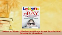 PDF  Letters to Ebay Hilarious Auctions Crazy Emails and Bongos for Grandma Download Online