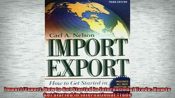 Free PDF Downlaod  ImportExport How to Get Started in International Trade How to Get Started in  DOWNLOAD ONLINE
