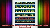 READ book  How to Stay Cool Calm and Collected A StressControl Plan for Business People Full Ebook Online Free