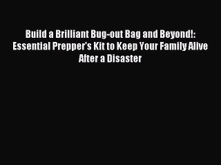 [Read PDF] Build a Brilliant Bug-out Bag and Beyond!: Essential Prepper's Kit to Keep Your