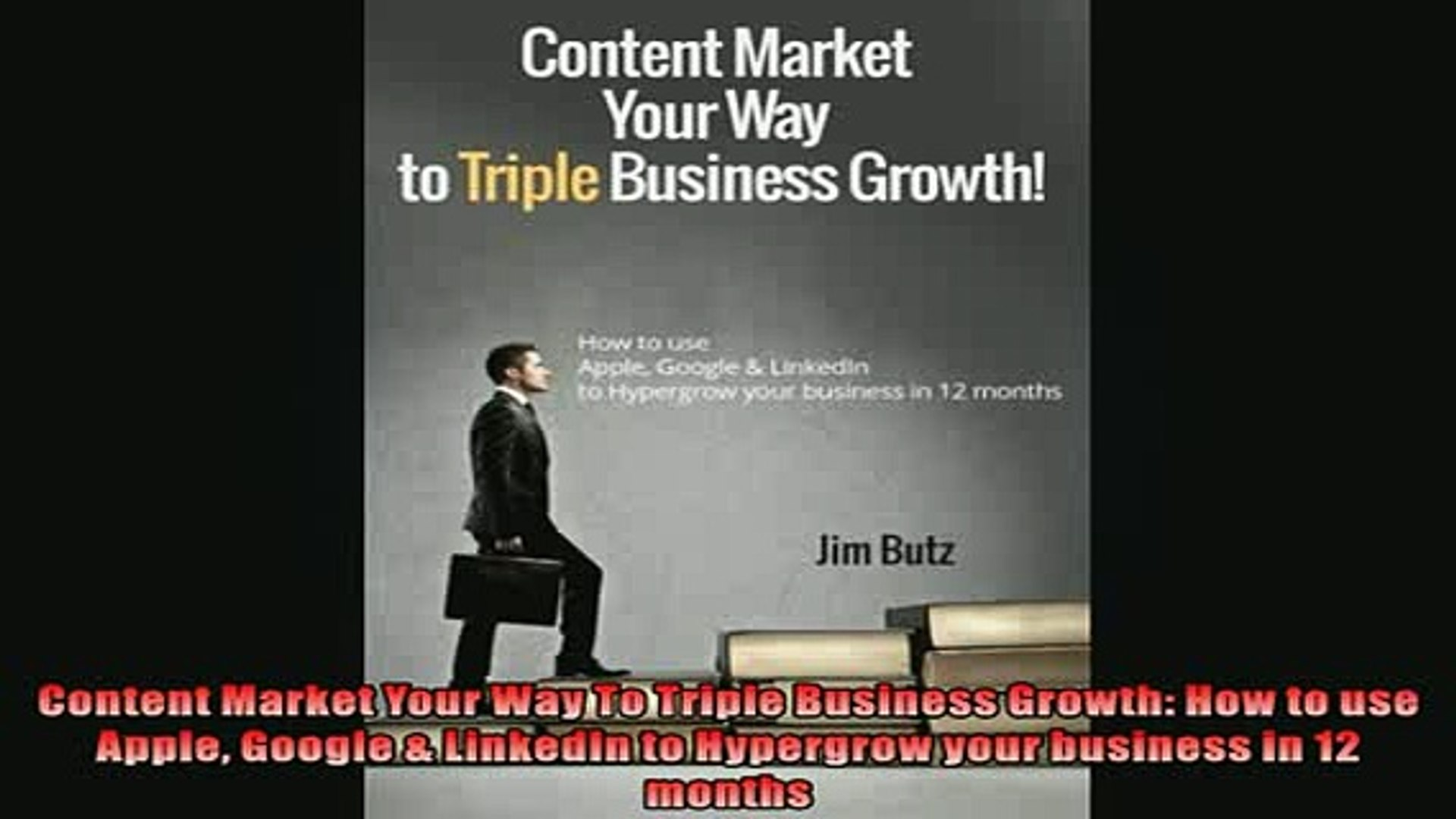 FREE DOWNLOAD  Content Market Your Way To Triple Business Growth How to use Apple Google  LinkedIn to READ ONLINE