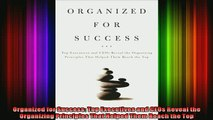 READ Ebooks FREE  Organized for Success Top Executives and CEOs Reveal the Organizing Principles That Full Free