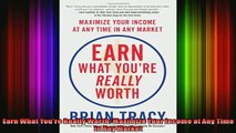 READ Ebooks FREE  Earn What Youre Really Worth Maximize Your Income at Any Time in Any Market Full EBook