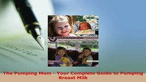 PDF  The Pumping Mom  Your Complete Guide to Pumping Breast Milk Download Online