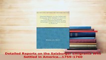 PDF  Detailed Reports on the Salzburger Emigrants Who Settled in America17591760 Download Full Ebook