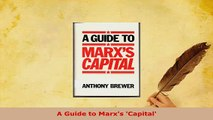 Download  A Guide to Marxs Capital PDF Book Free