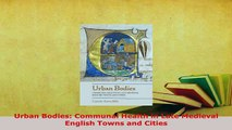 Download  Urban Bodies Communal Health in Late Medieval English Towns and Cities Download Online