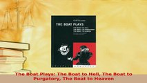 Download  The Boat Plays The Boat to Hell The Boat to Purgatory The Boat to Heaven  EBook