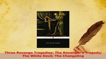 Download  Three Revenge Tragedies The Revengers Tragedy The White Devil The Changeling Free Books