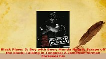 Download  Black Plays 3 Boy with Beer Munda Negra Scrape off the black Talking in Tongues A  EBook