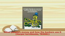 PDF  Other peoples money and how the bankers use it Harper torchbooks TB3081 Read Online