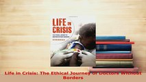 PDF  Life in Crisis The Ethical Journey of Doctors Without Borders Ebook