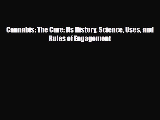 [PDF] Cannabis: The Cure: Its History Science Uses and Rules of Engagement Download Online