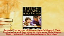 PDF  Speech Therapy for Children Helpful Speech Tips Techniques and Exercises to Help Your Read Full Ebook