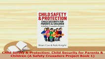 PDF  Child Safety  Protection Child Security for Parents  Children A Safety Crusaders Read Online
