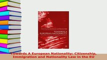 PDF  Towards A European Nationality Citizenship Immigration and Nationality Law in the EU Free Books