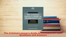 PDF  The Criminal Lawyers Guide to Immigration Law Questions and Answers Free Books