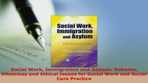 PDF  Social Work Immigration and Asylum Debates Dilemmas and Ethical Issues for Social Work  EBook