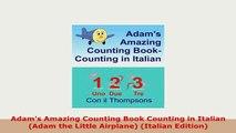 PDF  Adams Amazing Counting Book Counting in Italian Adam the Little Airplane Italian Read Full Ebook