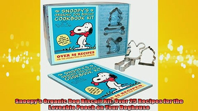 READ book  Snoopys Organic Dog Biscuit Kit Over 25 Recipes for the Loveable Pooch on Your Doghouse  DOWNLOAD ONLINE