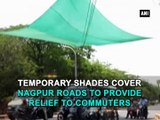 Temporary shades cover Nagpur roads to provide relief to commuters