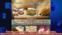 Free   Bake Like A Pro Volume 1  Cupcakes Muffins Cookies Cheesecake and Banana Bread Bake Like Read Download