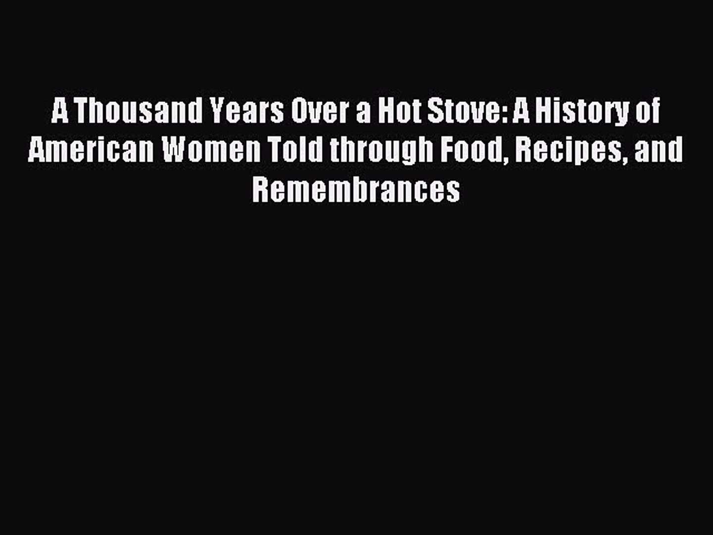 Download A Thousand Years Over a Hot Stove: A History of American Women Told through Food Recipes