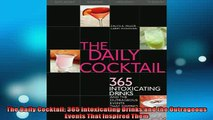 Free PDF Downlaod  The Daily Cocktail 365 Intoxicating Drinks and the Outrageous Events That Inspired Them  DOWNLOAD ONLINE