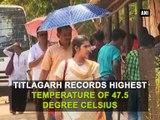 Titlagarh sizzles @ 47.5 degrees
