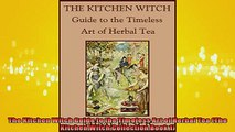Free PDF Downlaod  The Kitchen Witch Guide to the Timeless Art of Herbal Tea The Kitchen Witch Collection  BOOK ONLINE