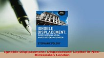 Download  Ignoble Displacement Dispossessed Capital in NeoDickensian London PDF Online
