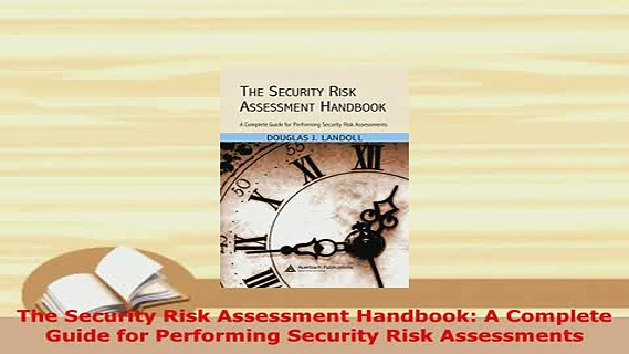 PDF  The Security Risk Assessment Handbook A Complete Guide for Performing Security Risk Read Online