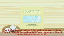 Download  The 2009 Report on Light Forged Hammers of Less Than 4 Pounds Excluding Ball Peen Hammers Download Full Ebook