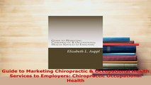 PDF  Guide to Marketing Chiropractic  Occupational Health Services to Employers Chiropractic PDF Book Free