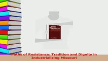 Download  Paths of Resistance Tradition and Dignity in Industrializing Missouri Read Full Ebook