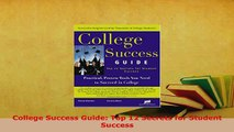 PDF  College Success Guide Top 12 Secrets for Student Success Read Online