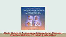 Download  Study Guide to Accompany Occupational Therapy Practice Skills for Physical Dysfunction PDF Full Ebook